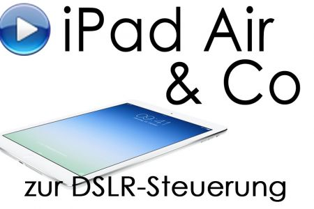 Video: iPad Air & Co zur DSLR-Steuerung