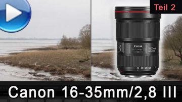 Canon EF 16-35mm/2,8L III USM im Test (Video, Teil 2)