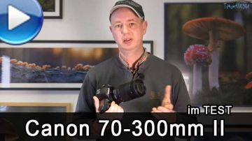 Canon EF 70-300mm/4-5,6 IS USM II im Test (Video)