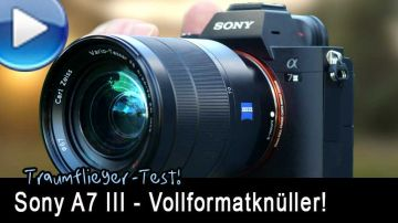 Sony A7 Mark 3 im Traumflieger-Test!