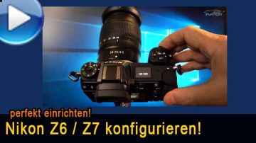 Nikon Z6 / Z7 optimal konfigurieren